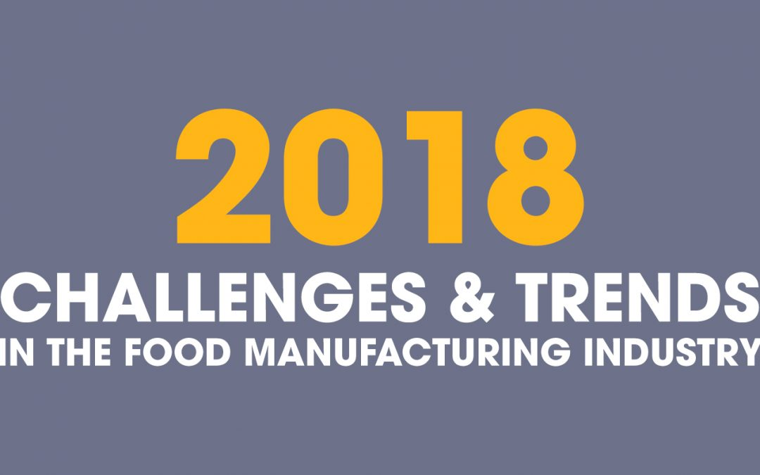 2018 Trends & Challenges In The Food Manufacturing Industry