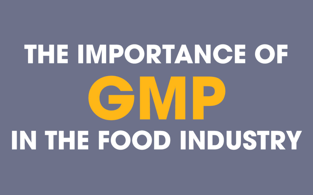 The Importance of GMP in Food Industry