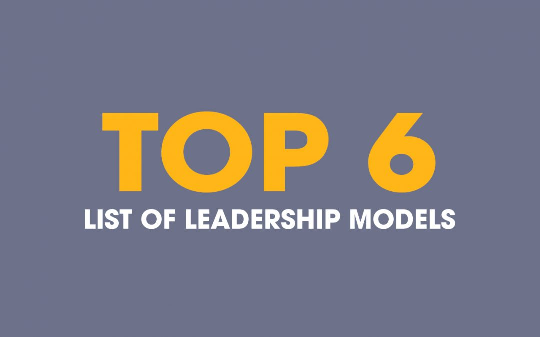 List Of Leadership Models: The Top 6