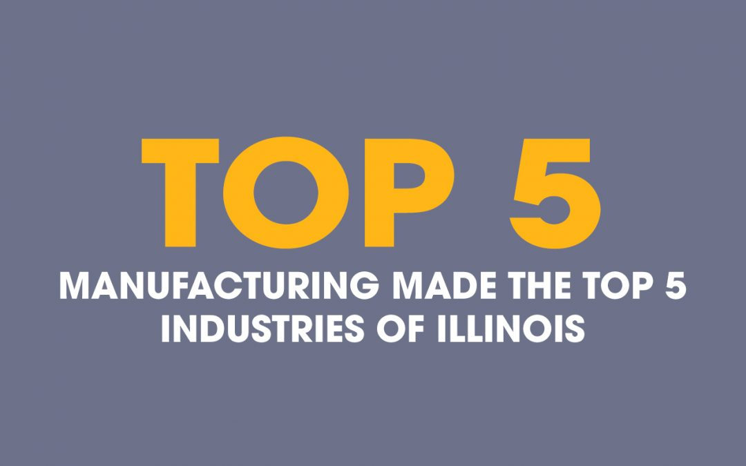 Manufacturing Made the Top 5 Industries in Illinois
