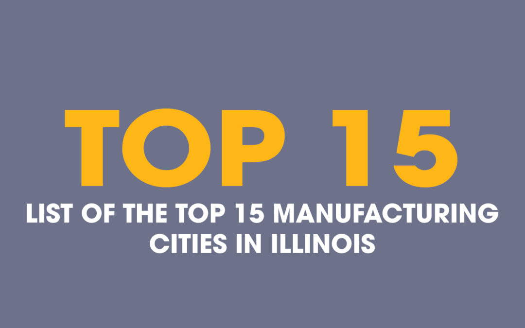 Top 15 Manufacturing Cities In Illinois