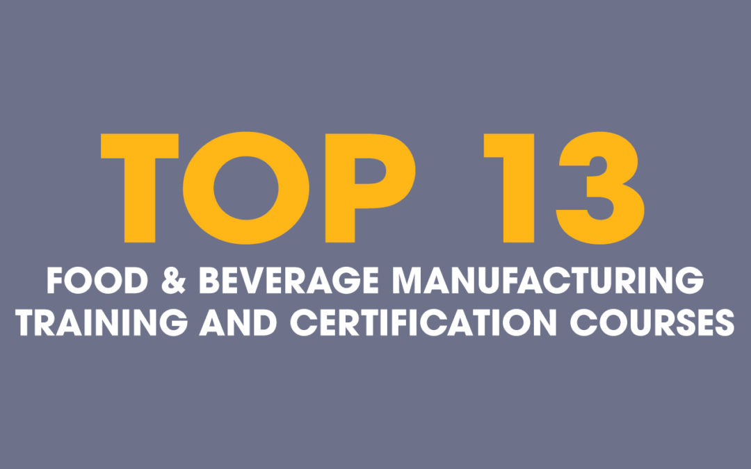 Top 13 Food & Beverage Manufacturing Training & Certification Courses