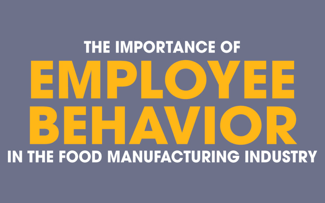Importance of Employee Behavior in the Food Manufacturing Industry