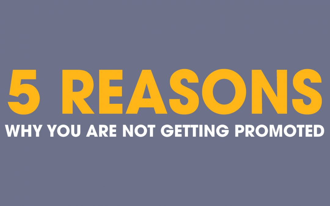 Top 5 Reasons Why You Are Not Getting Promoted